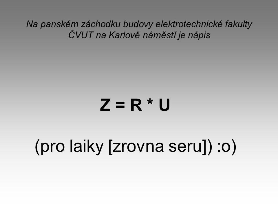 Z = R * U (pro laiky [zrovna seru]) :o)